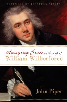Amazing Grace in the Life of William Wilberforce By Piper, John/ Aitken, Jonathan (FRW)
